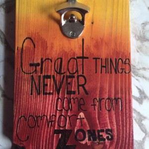Great Things Never Came From Comfort Zones Wall Mounted Bottle Opener