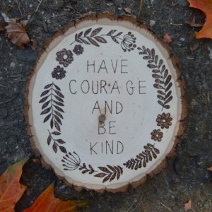 Have Courage and Be Kind- Cinderella Quote