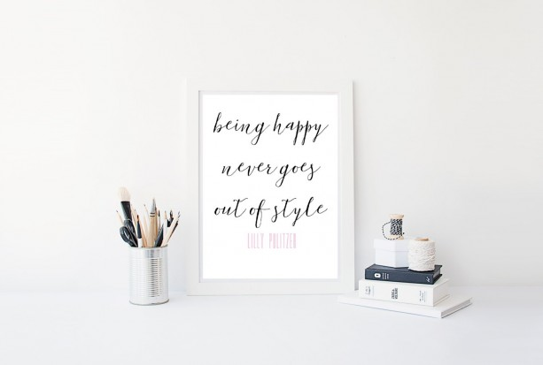 Being Happy Never Goes Out of Style - Lily Pulitzer - (8x10)