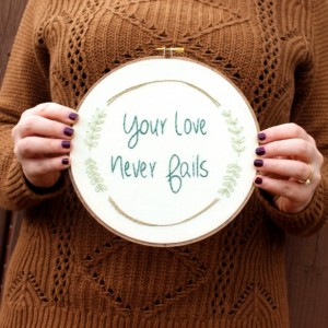Your Love Never Fails Embroidery Hoop Art