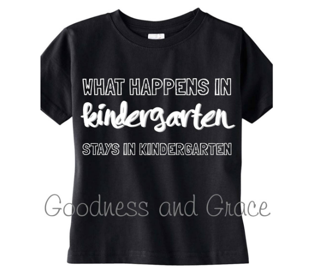 What Happens in Kindergarten Stays in Kindergarten Tee - Various Grade Levels and Colors Available