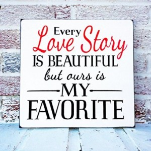 Every love story is beautiful but ours is my favorite, wedding sign, Valentine's day gifts