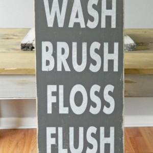 Wash, Brush, Floss, Flush - Bathroom Sign, Bathroom Decor, Wood Sign, Home Decor, Fixer Upper, Farmhouse Style Sign,