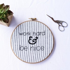 Work Hard and Be Nice Embroidery Hoop Art