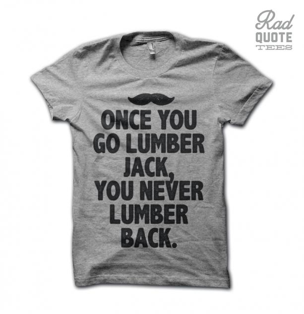 Once You Go Lumber Jack, You Never Go Back Tee Shirt