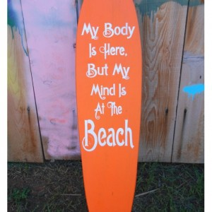 My Body is Here/ Mind Beach - Hanging Wall Surfboard Sign - Beach Decor