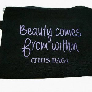 Beauty Comes From Within...This Bag - Cosmetic Bag