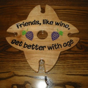 Wine Caddy - 4 glass holder - Friends Like Wine Get Better With Age