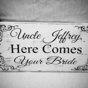Uncle here comes your Bride sign, Wedding Signs, Ring Bearer Sign, Here Comes The Bride, Wedding Decor, Rustic Wedding, 7x14