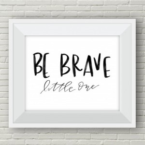 Be Brave Little One - 8x10