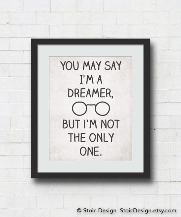 You may Say I'm A Dreamer...But I'm Not The Only One. John Lennon Imagine 8x10 Print
