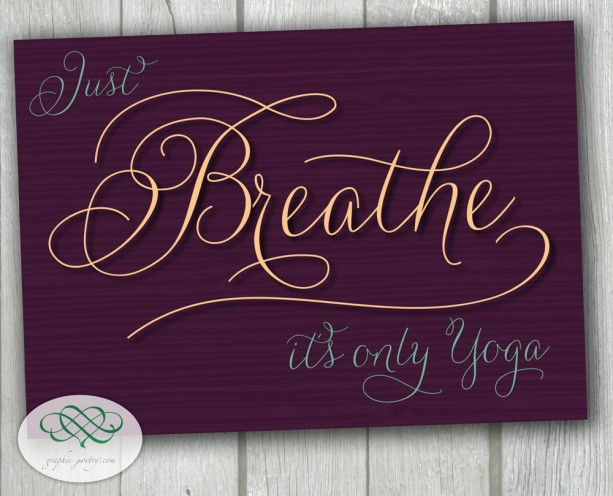 Just BREATHE, it's only Yoga - 8x10 print