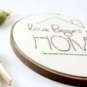 Love Begins at Home Embroidery Hoop Art