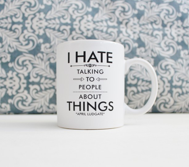 I Hate Talking to People about Things - Parks and Rec tv Show Pop Culture - coffee cup, mug, pencil holder, catch-all - Ready to Ship