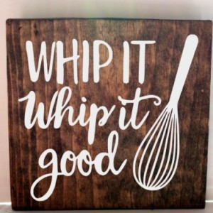 Whip it good kitchen sign