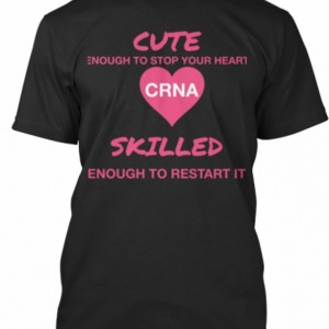 Cute enough to stop your heart CRNA Tee