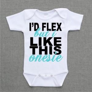 I'd Flex but I like this onesie baby bodysuit