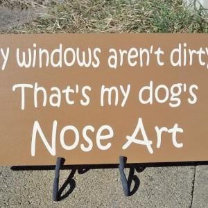 Sign, Funny Sign, Dog Sign, My Dog's Nose Art