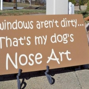 Sign, Funny Sign, Dog Sign, My Dog's Nose Art