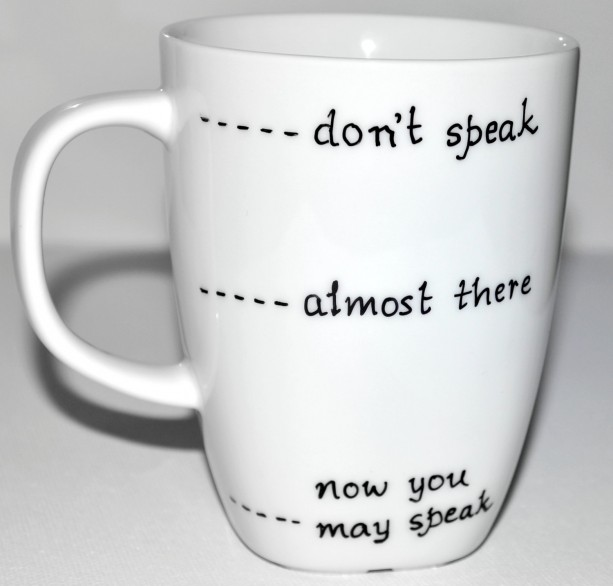 Funny Coffee Mug Don T Speak Almost There Now You May