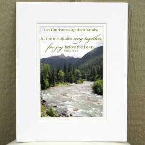 Bible Verse Art - Psalm 98 verses 8-9 - Mountain and River Photo - Scripture wall art, religious decor, Christian gift, Christian photo