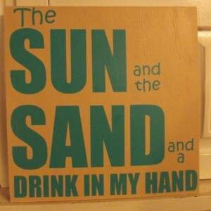 Beach Sign - Beach - Sun and Sand - Drink in Hand - Beach decor - Pool House - Porch Sign - Summer sign - Sunshine - Sea - Lazy Days