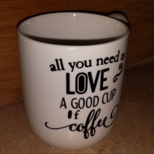 Coffee Cup - All You Need is Love and a Good Cup of Coffee - Gift - Coffee Lover - Personalized coffee cup - Mug - Custom Coffee mug