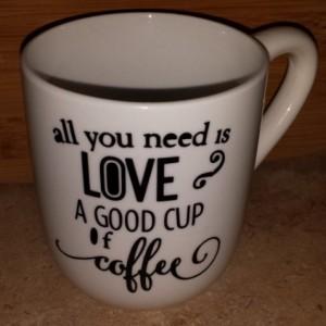 Coffee Cup - All You Need is Love and a Good Cup of Coffee - Gift - Coffee Lover - Personalized coffee cup - Mug - Custom Coffee mug
