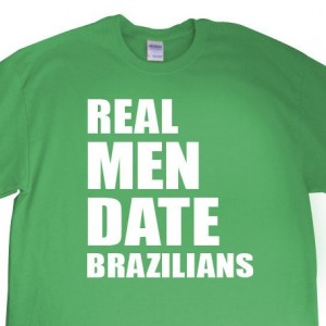 Real Men Date Brazilians