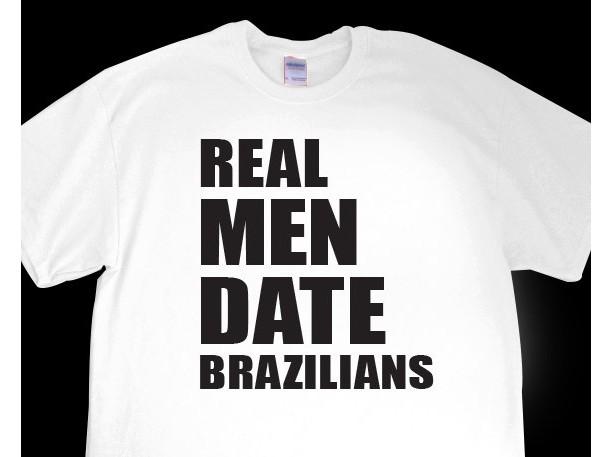 Real Men Date Brazilians