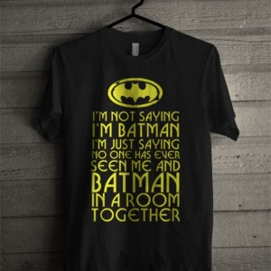 I'm Not Saying I'm Batman Shirts.  Plus Size Available Batman Shirt, Super Hero, Action figure shirt, Bat Man, Mens shirt, Boys shirt