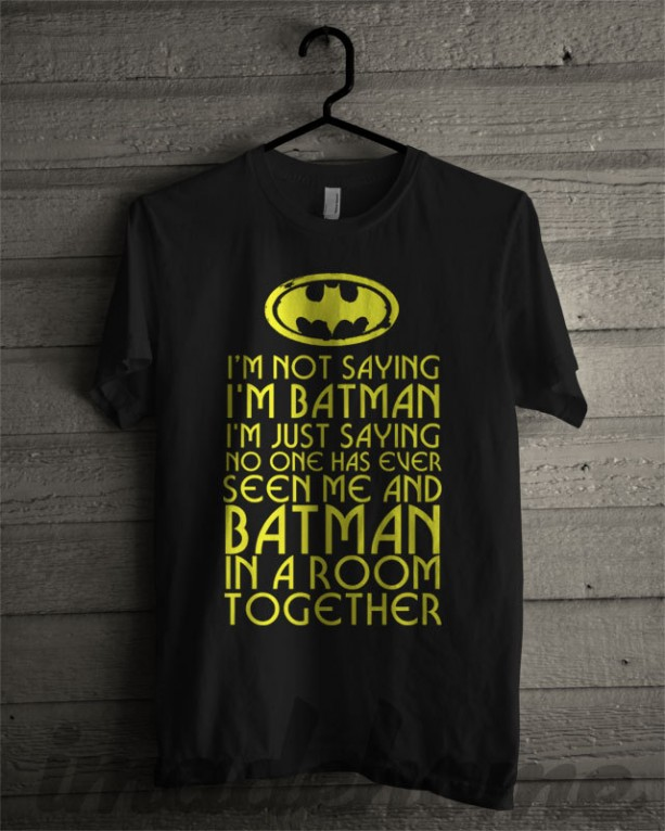 I'm Not Saying I'm Batman Shirts.  Plus Size Available Batman Shirt, Super Hero, Action figure shirt, Bat Man, Mens shirt, Boys shirt