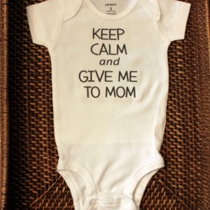 Funny Onesie Keep Calm & Give me to Mom