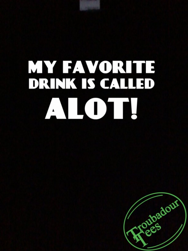 My Favorite Drink Is Called Alot T-Shirt