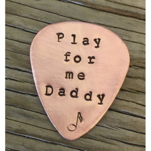 Play for me Daddy handstamped copper guitar pick