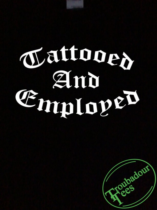 Tattooed And Employed T-Shirt Funny Tattoo Design | aftcra